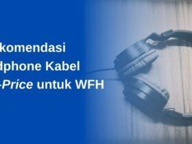 5 Rekomendasi Headphone Kabel Low-Price untuk WFH